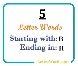 Five letter words starting with B and ending in H | Letters in