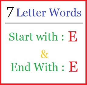 Seven letter words starting with E and ending in E | Letters in