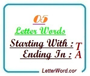 Five letter words starting with T and ending in A | Letters in