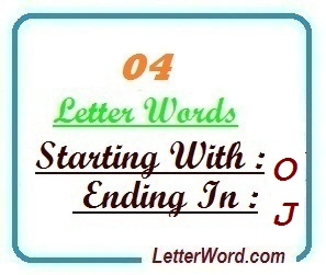 Four letter words starting with O and ending in J | Letters in