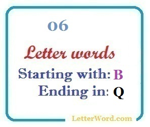 Six letter words starting with B and ending in Q