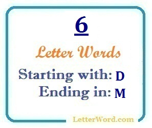 Six letter words starting with D and ending in M | Letters in Word