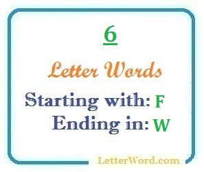 Six letter words starting with F and ending in W | Letters in Word