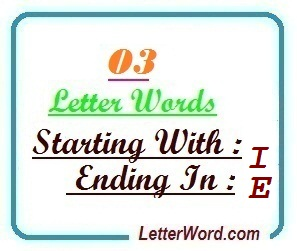 Three letter words starting with I and ending in E | Letters in