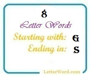 Eight letter words starting with G and ending in S | Letters in