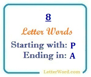 Eight letter words starting with P and ending in A | Letters in