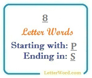Eight letter words starting with P and ending in S | Letters in