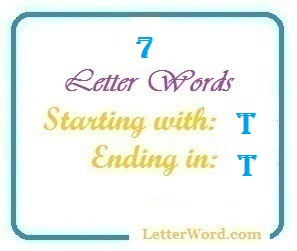 Seven letter words starting with T and ending in T | Letters in