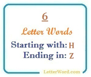 Six letter words starting with H and ending in Z | Letters in Word