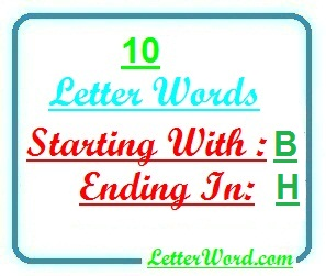 Ten letter words starting with B and ending in H | Letters in Word