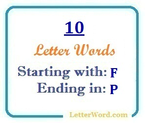 Ten letter words starting with F and ending in P | Letters in Word