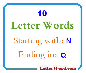 Ten letter words starting with N and ending in Q | Letters in Word