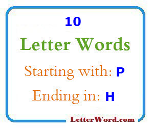 Ten letter words starting with P and ending in H | Letters in Word
