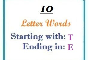 Ten letter words starting with T and ending in E | Letters in Word