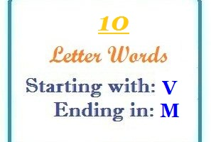 Ten letter words starting with V and ending in M | Letters in Word