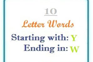Ten letter words starting with Y and ending in W