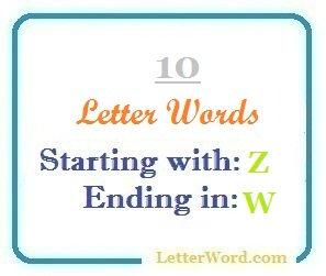Ten letter words starting with Z and ending in W