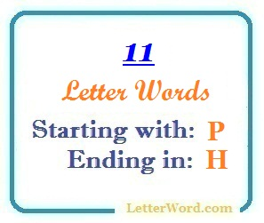 Eleven letter words starting with P and ending in H