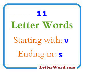 Eleven letter words starting with V and ending in S