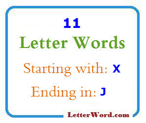 Eleven letter words starting with X and ending in J