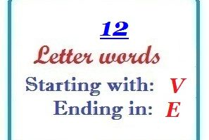 Twelve letter words starting with V and ending in E