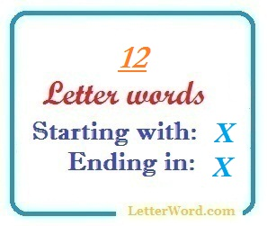 Twelve letter words starting with X and ending in X