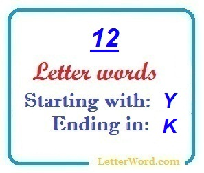 Twelve letter words starting with Y and ending in K