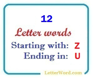 Twelve letter words starting with Z and ending in U