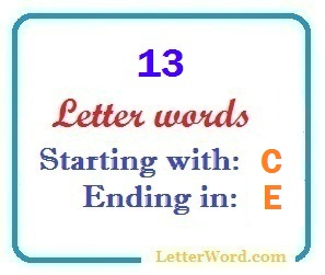 Thirteen letter words starting with C and ending in E | Letters in
