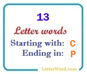 Thirteen letter words starting with C and ending in P