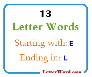 Thirteen letter words starting with E and ending in L