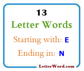 Thirteen letter words starting with E and ending in N