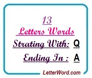 Thirteen letter words starting with Q and ending in A