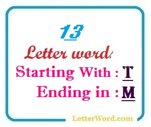Thirteen letter words starting with T and ending in M