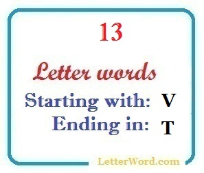 Thirteen letter words starting with V and ending in T