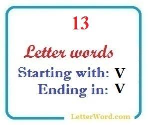 Thirteen letter words starting with V and ending in V