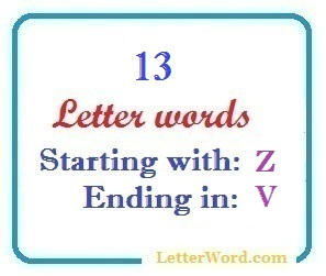 Thirteen letter words starting with Z and ending in V