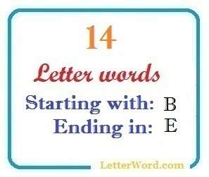 Fourteen letter words starting with B and ending in E