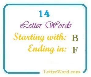 Fourteen letter words starting with B and ending in F