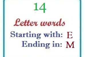 Fourteen letter words starting with E and ending in M