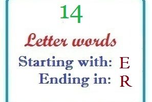 Fourteen letter words starting with E and ending in R