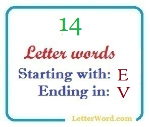 Fourteen letter words starting with E and ending in V