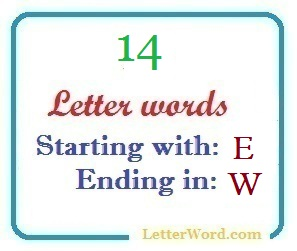 Fourteen letter words starting with E and ending in W