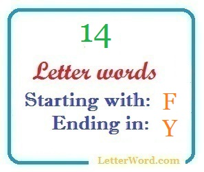 Fourteen letter words starting with F and ending in Y