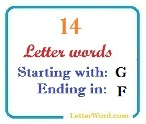 Fourteen letter words starting with G and ending in F