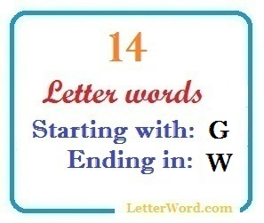 Fourteen letter words starting with G and ending in W