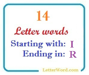 Fourteen letter words starting with I and ending in R