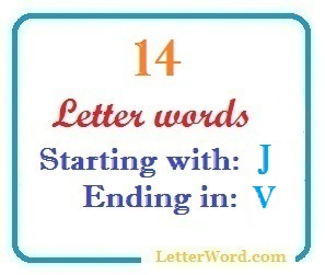 Fourteen letter words starting with J and ending in V