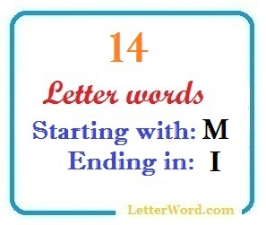 Fourteen letter words starting with M and ending in I