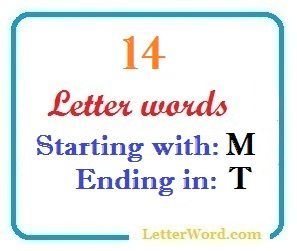 Fourteen letter words starting with M and ending in T